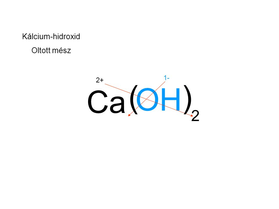 Kálcium-hidroxid Oltott mész 1- 2+ ( ) OH Ca 2