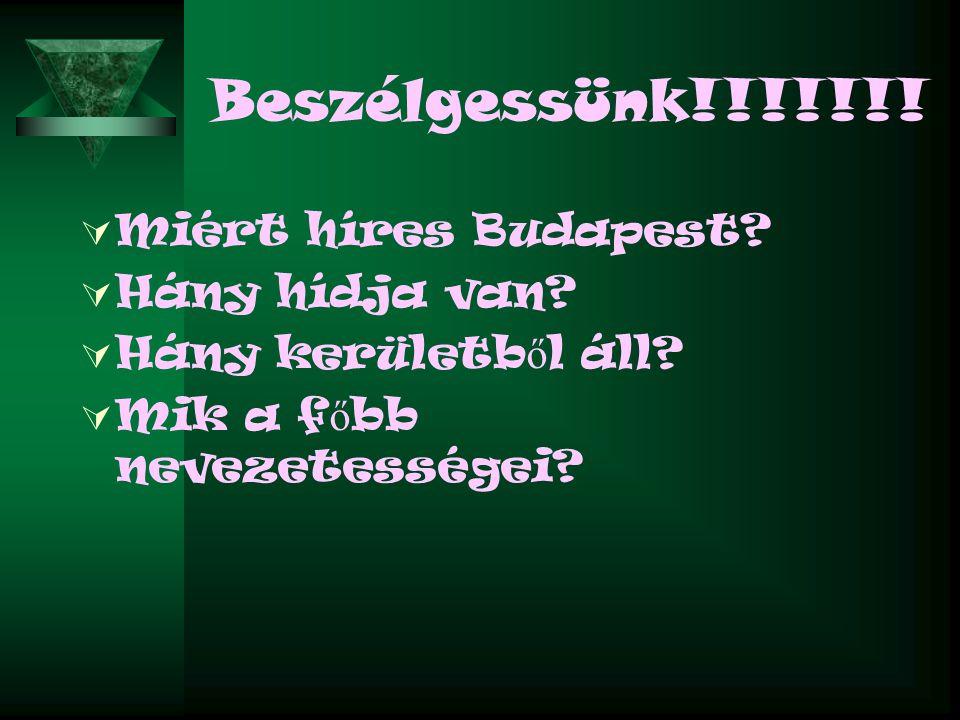 Beszélgessünk!!!!!!! Miért híres Budapest Hány hídja van