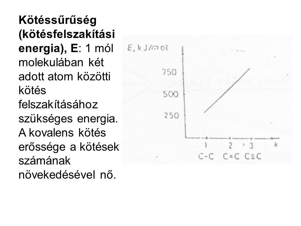 Kötéssűrűség (kötésfelszakítási energia), E: 1 mól molekulában két adott atom közötti kötés felszakításához szükséges energia.