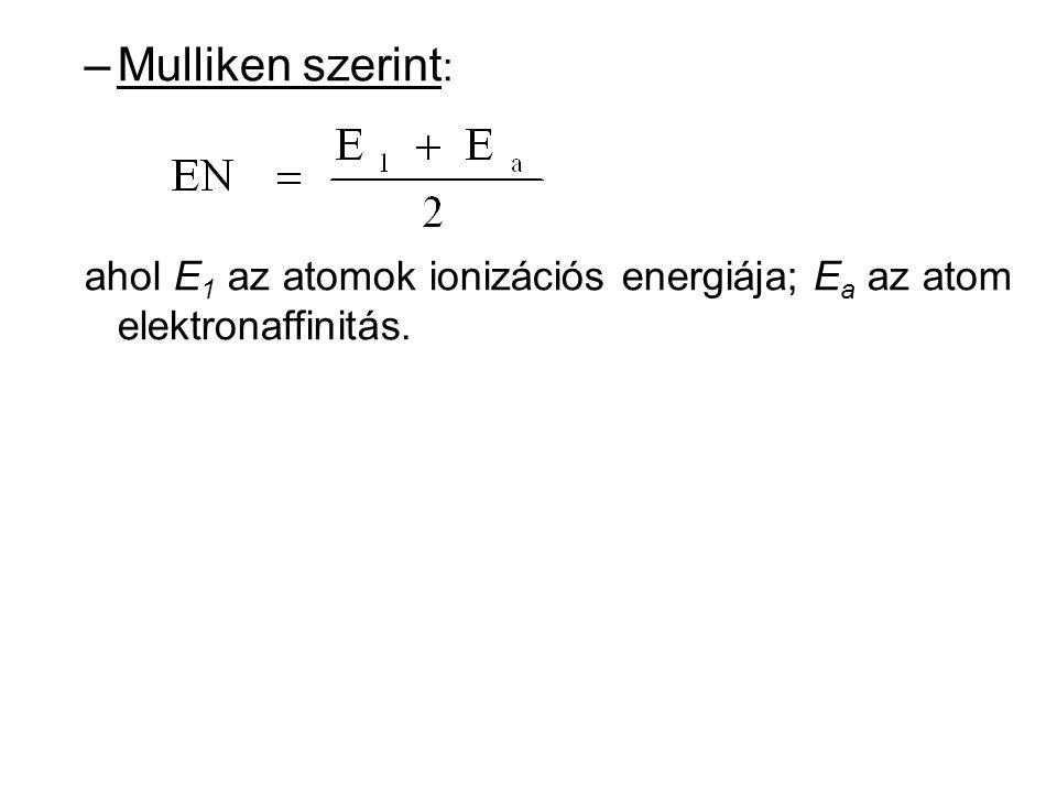 Mulliken szerint: ahol E1 az atomok ionizációs energiája; Ea az atom elektronaffinitás.