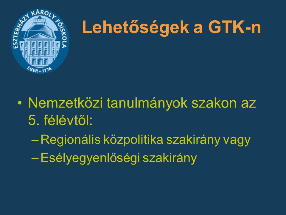 Lehetőségek a GTK-n Nemzetközi tanulmányok szakon az 5. félévtől: