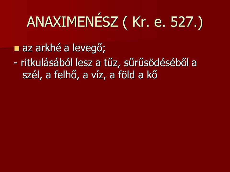ANAXIMENÉSZ ( Kr. e. 527.) az arkhé a levegő;