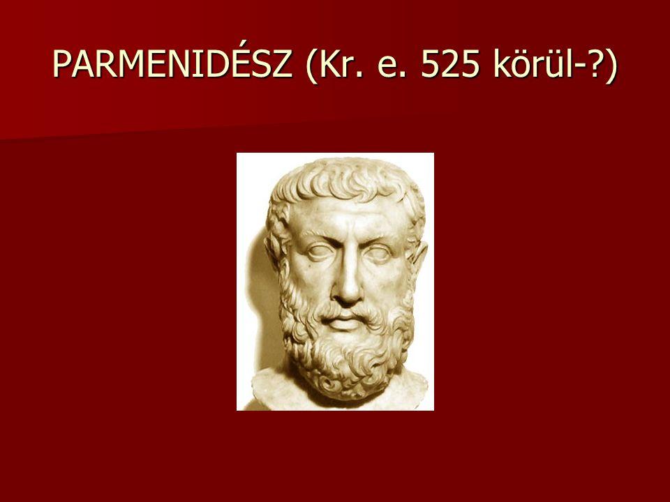 PARMENIDÉSZ (Kr. e. 525 körül- )