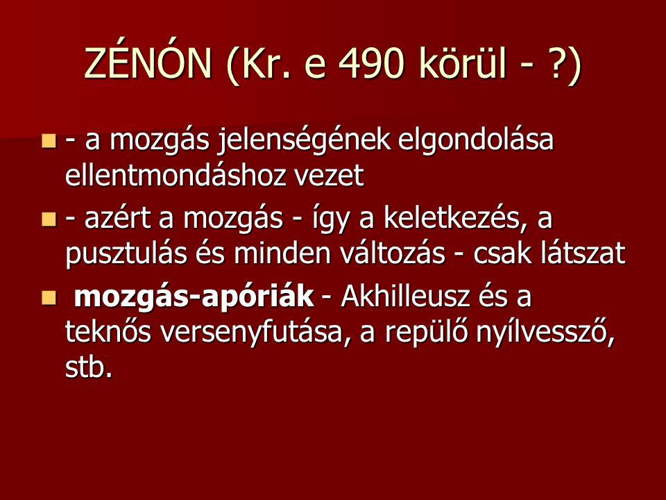 ZÉNÓN (Kr. e 490 körül - ) - a mozgás jelenségének elgondolása ellentmondáshoz vezet.