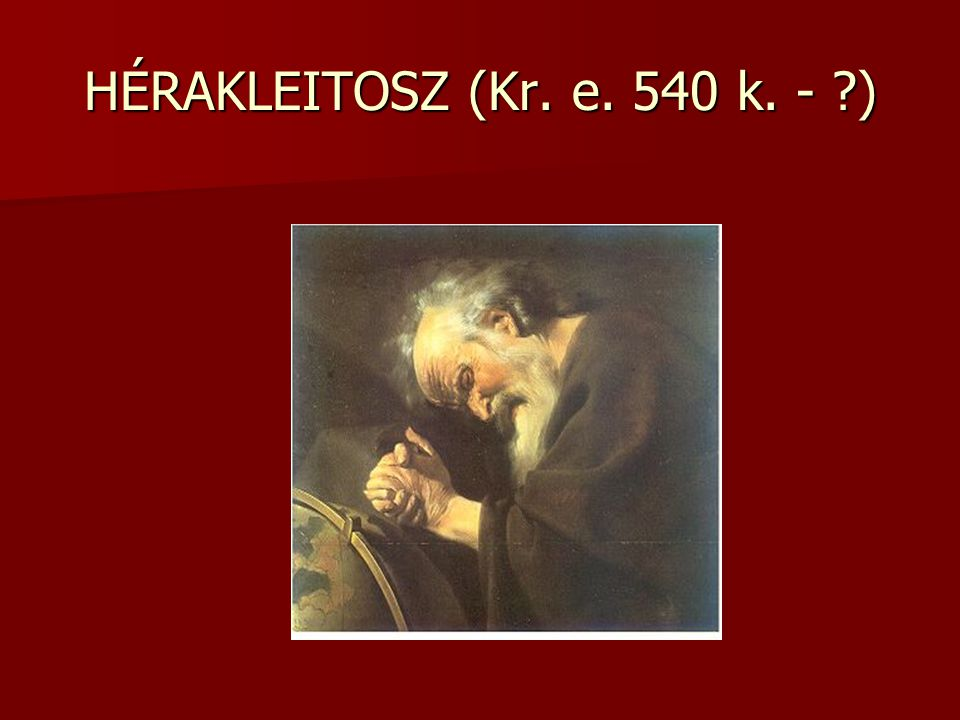 HÉRAKLEITOSZ (Kr. e. 540 k. - )