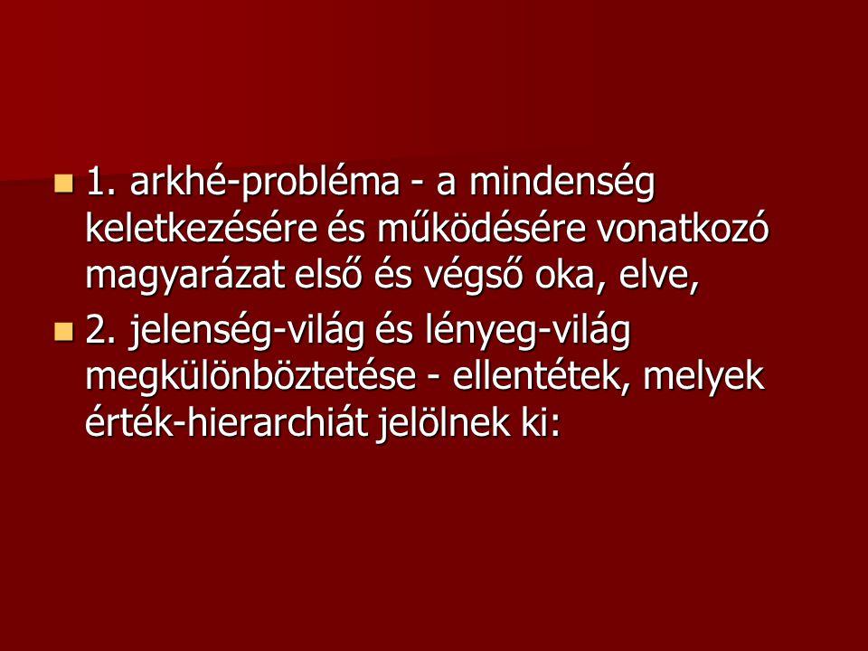 1. arkhé-probléma - a mindenség keletkezésére és működésére vonatkozó magyarázat első és végső oka, elve,