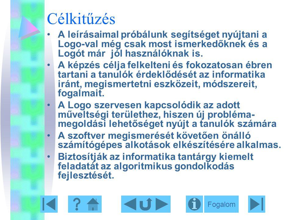 Célkitűzés A leírásaimal próbálunk segítséget nyújtani a Logo-val még csak most ismerkedőknek és a Logót már jól használóknak is.