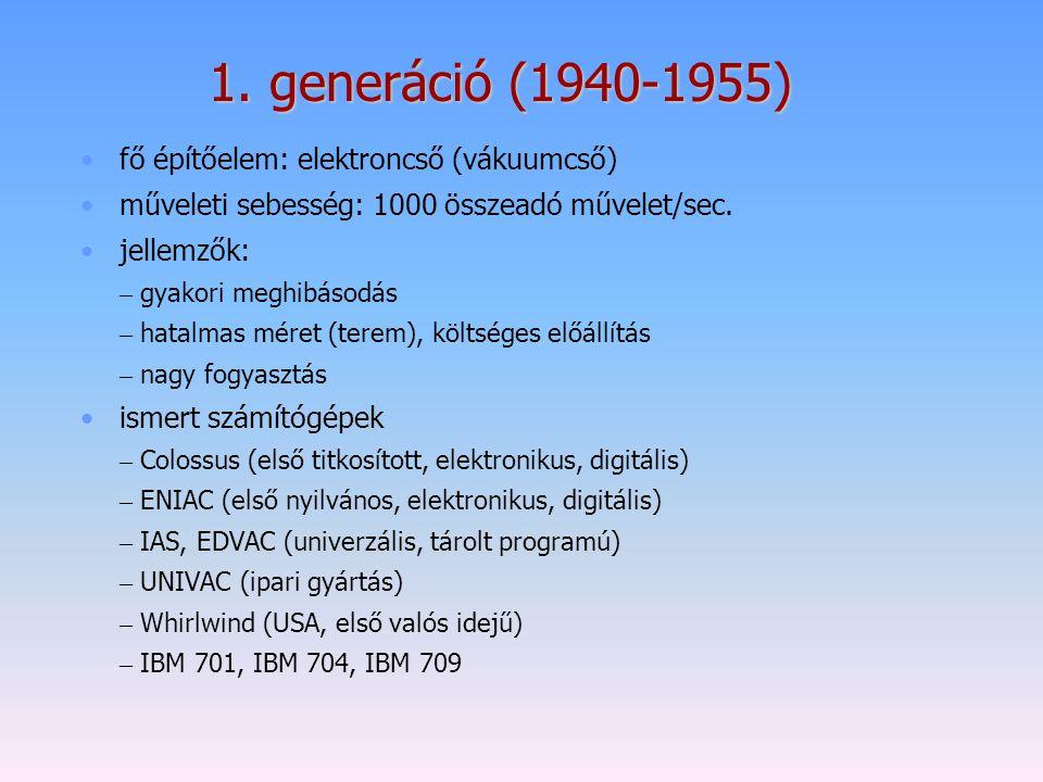 1. generáció (1940-1955) fő építőelem: elektroncső (vákuumcső)