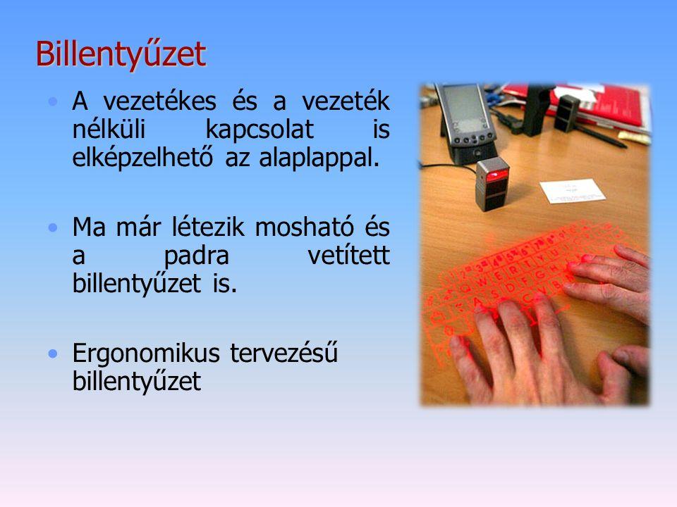 Billentyűzet A vezetékes és a vezeték nélküli kapcsolat is elképzelhető az alaplappal. Ma már létezik mosható és a padra vetített billentyűzet is.