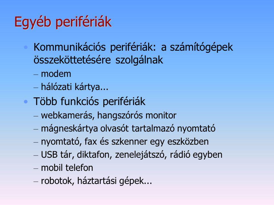 Egyéb perifériák Kommunikációs perifériák: a számítógépek összeköttetésére szolgálnak. modem. hálózati kártya...