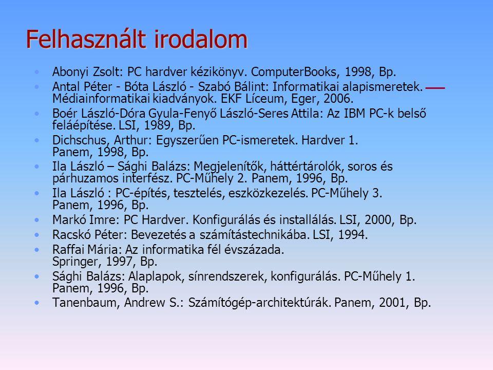 Felhasznált irodalom Abonyi Zsolt: PC hardver kézikönyv. ComputerBooks, 1998, Bp.