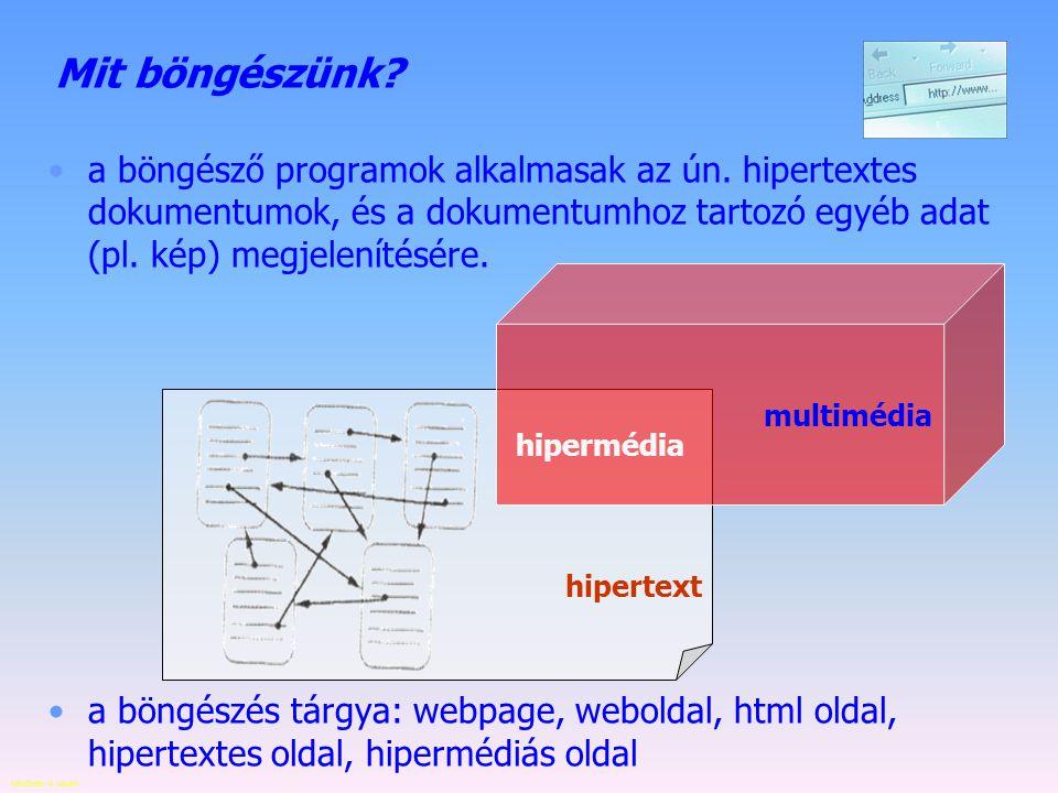 Mit böngészünk a böngésző programok alkalmasak az ún. hipertextes dokumentumok, és a dokumentumhoz tartozó egyéb adat (pl. kép) megjelenítésére.
