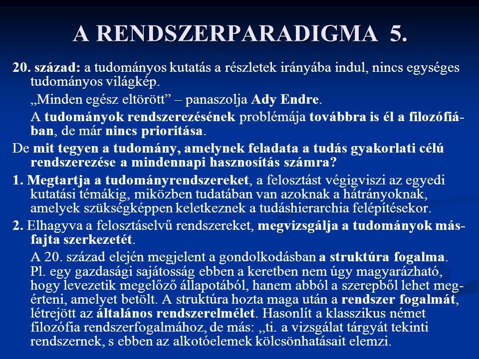 A RENDSZERPARADIGMA 5. 20. század: a tudományos kutatás a részletek irányába indul, nincs egységes tudományos világkép.