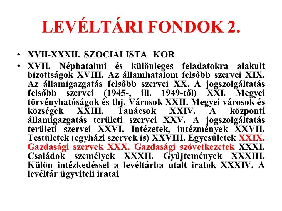 LEVÉLTÁRI FONDOK 2. XVII-XXXII. SZOCIALISTA KOR