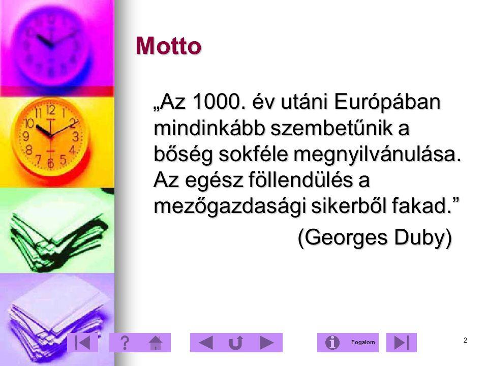 """Motto """"Az 1000. év utáni Európában mindinkább szembetűnik a bőség sokféle megnyilvánulása. Az egész föllendülés a mezőgazdasági sikerből fakad."""