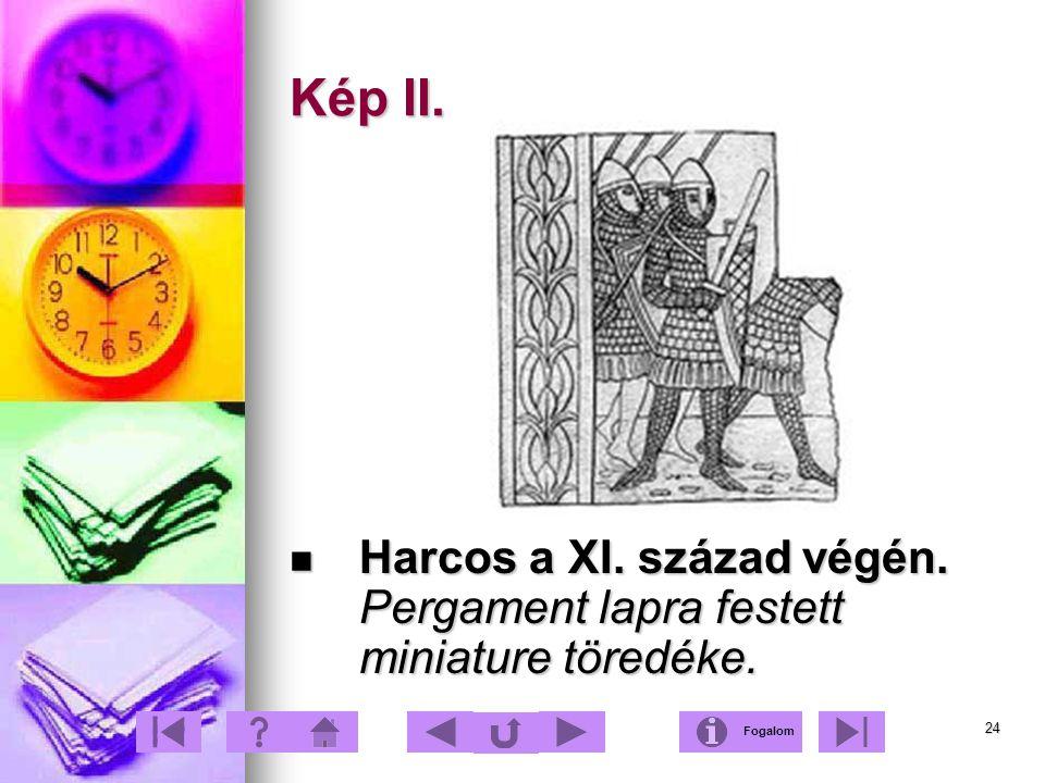 Kép II. Harcos a XI. század végén. Pergament lapra festett miniature töredéke. Fogalom