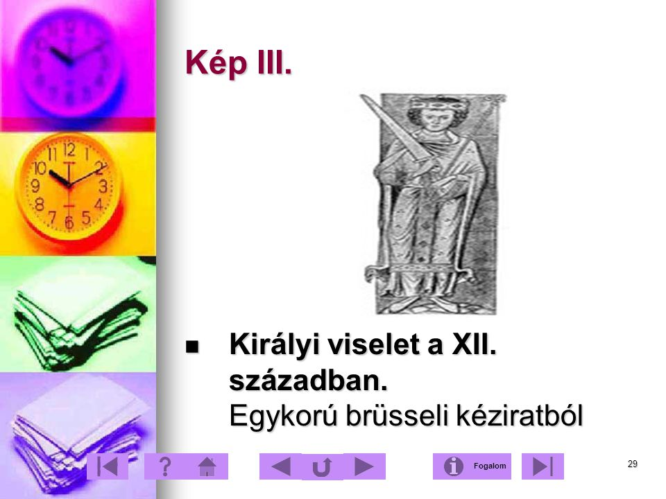 Kép III. Királyi viselet a XII. században. Egykorú brüsseli kéziratból