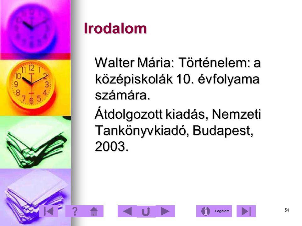 Irodalom Walter Mária: Történelem: a középiskolák 10. évfolyama számára. Átdolgozott kiadás, Nemzeti Tankönyvkiadó, Budapest, 2003.