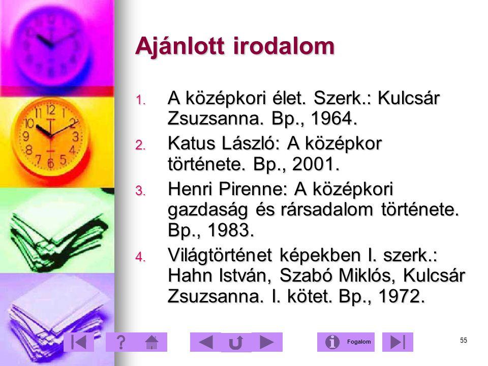 Ajánlott irodalom A középkori élet. Szerk.: Kulcsár Zsuzsanna. Bp., 1964. Katus László: A középkor története. Bp., 2001.