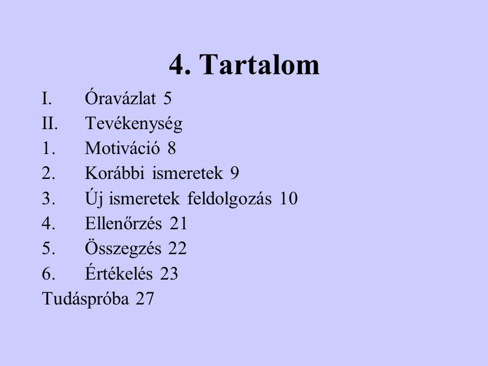 4. Tartalom Óravázlat 5 Tevékenység Motiváció 8 Korábbi ismeretek 9