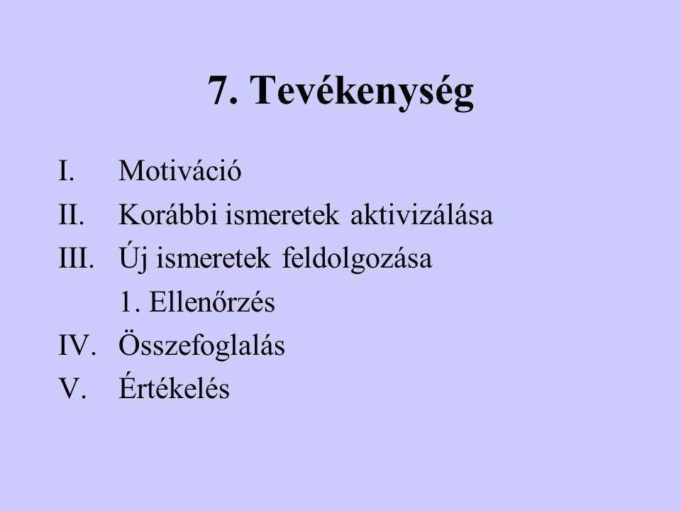 7. Tevékenység Motiváció Korábbi ismeretek aktivizálása