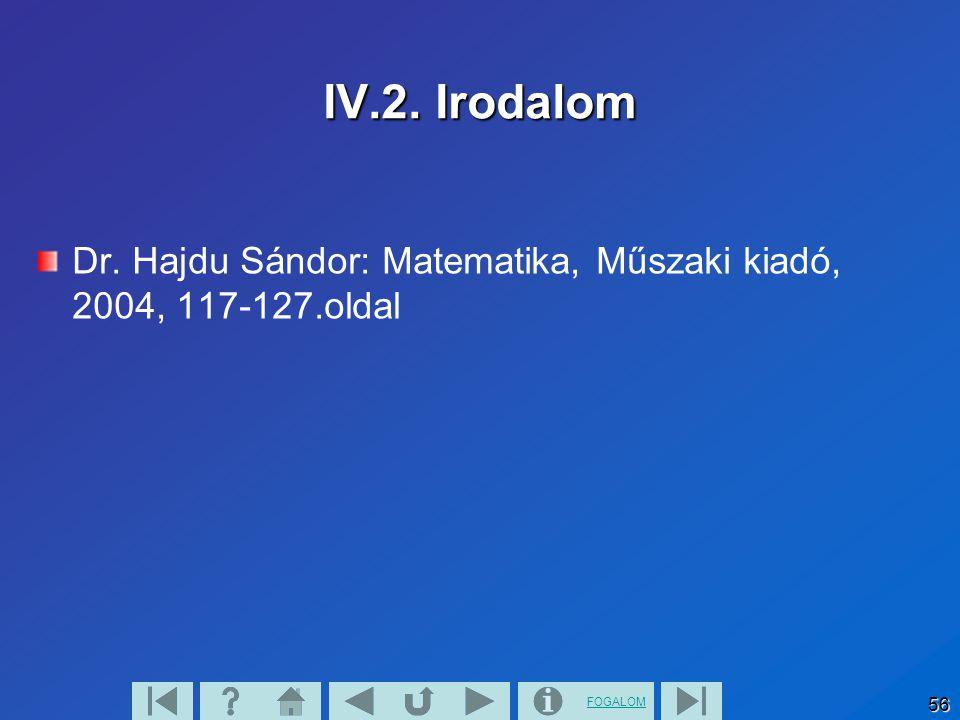 IV.2. Irodalom Dr. Hajdu Sándor: Matematika, Műszaki kiadó, 2004, 117-127.oldal