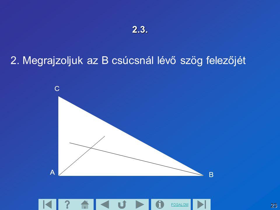 2. Megrajzoljuk az B csúcsnál lévő szög felezőjét