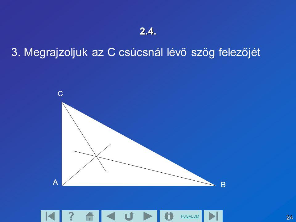 3. Megrajzoljuk az C csúcsnál lévő szög felezőjét