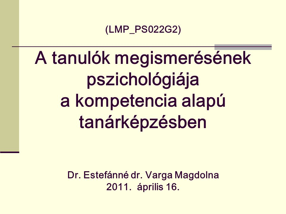 (LMP_PS022G2) A tanulók megismerésének pszichológiája a kompetencia alapú tanárképzésben Dr.