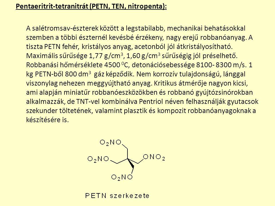 Pentaeritrit-tetranitrát (PETN, TEN, nitropenta): A salétromsav-észterek között a legstabilabb, mechanikai behatásokkal szemben a többi észternél kevésbé érzékeny, nagy erejű robbanóanyag.