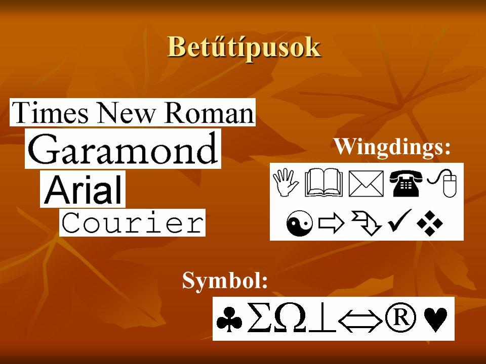 Betűtípusok Wingdings: Symbol:
