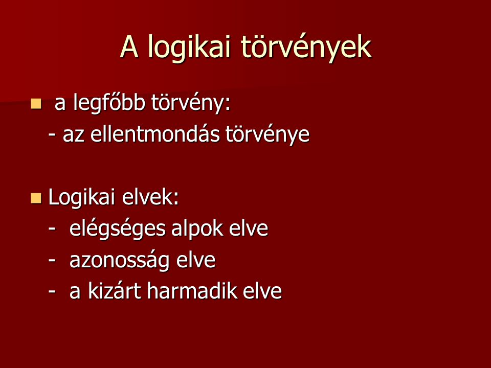 A logikai törvények a legfőbb törvény: - az ellentmondás törvénye