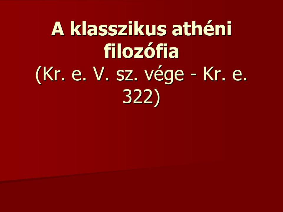 A klasszikus athéni filozófia (Kr. e. V. sz. vége - Kr. e. 322)