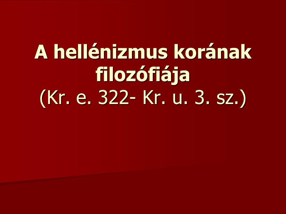 A hellénizmus korának filozófiája (Kr. e. 322- Kr. u. 3. sz.)