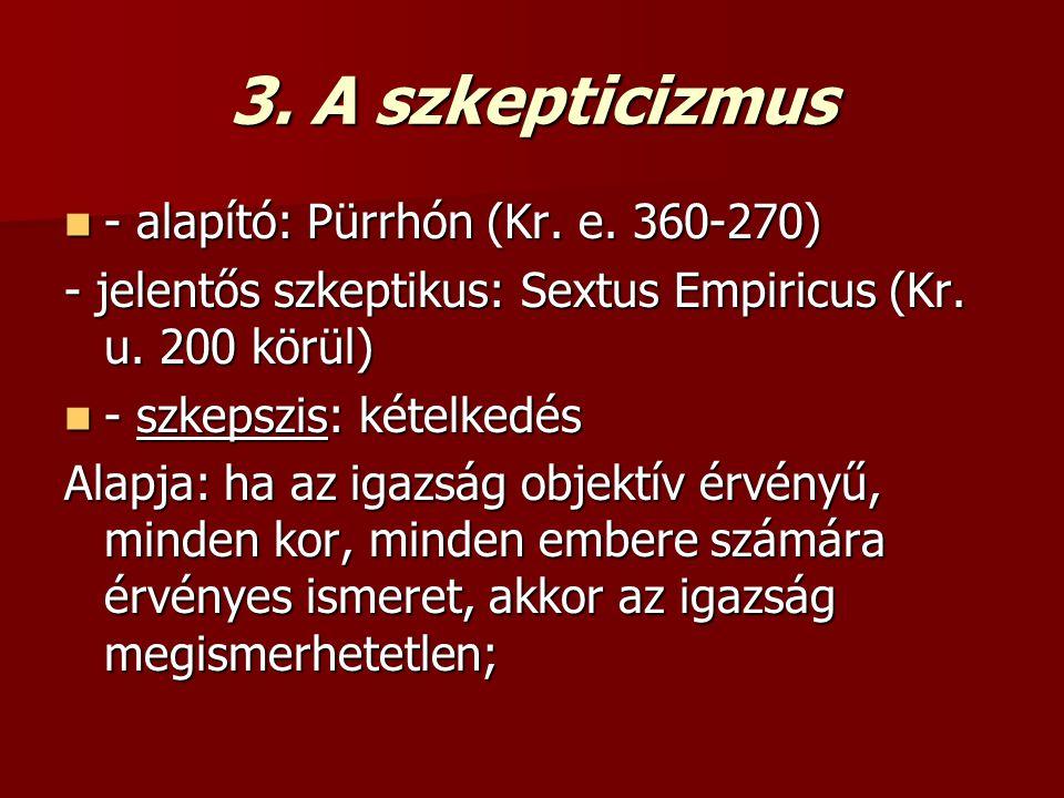 3. A szkepticizmus - alapító: Pürrhón (Kr. e. 360-270)
