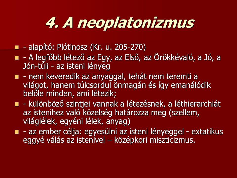 4. A neoplatonizmus - alapító: Plótinosz (Kr. u. 205-270)