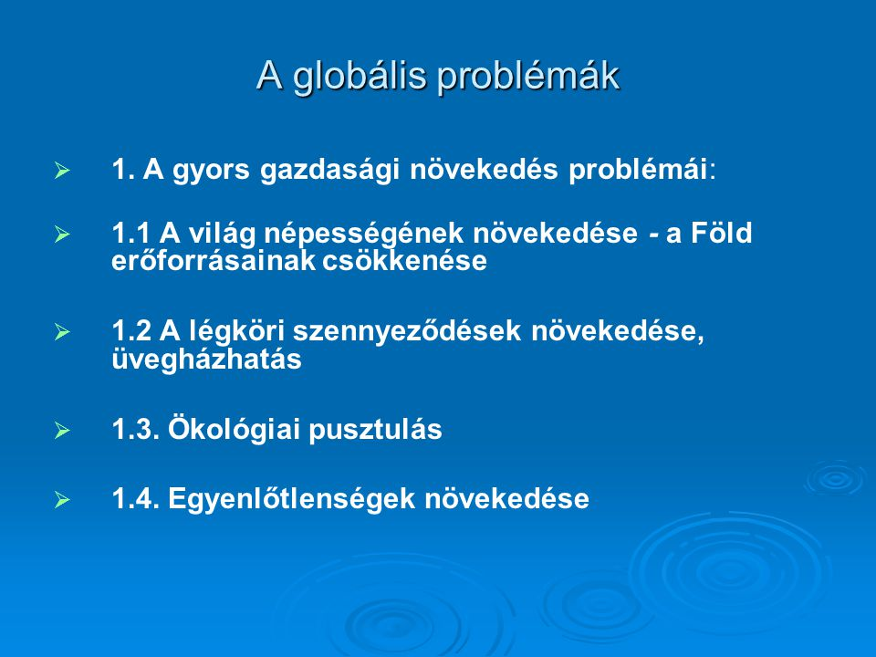A globális problémák 1. A gyors gazdasági növekedés problémái: