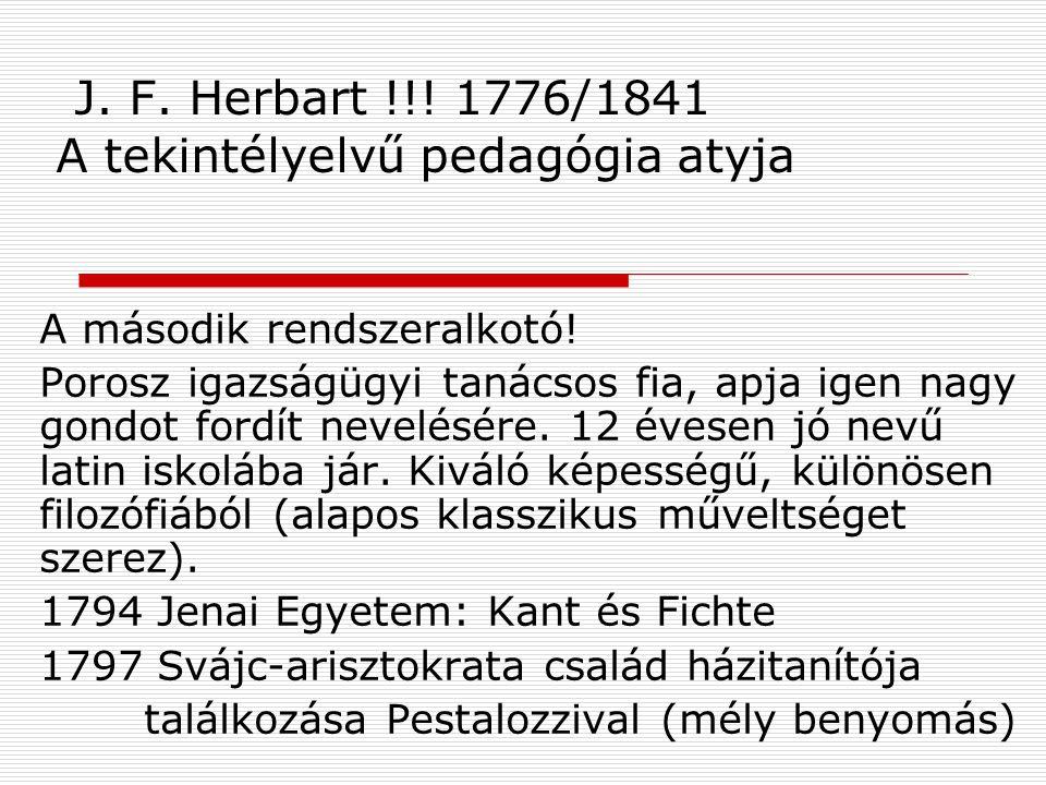 J. F. Herbart !!! 1776/1841 A tekintélyelvű pedagógia atyja