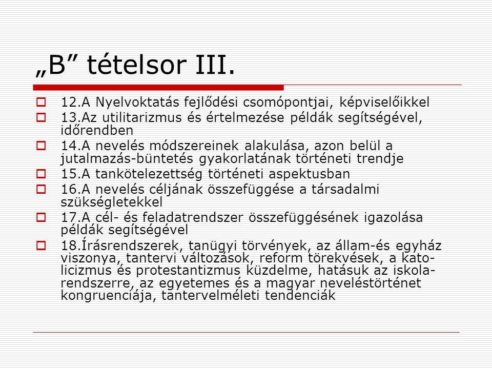 """""""B tételsor III. 12.A Nyelvoktatás fejlődési csomópontjai, képviselőikkel. 13.Az utilitarizmus és értelmezése példák segítségével, időrendben."""