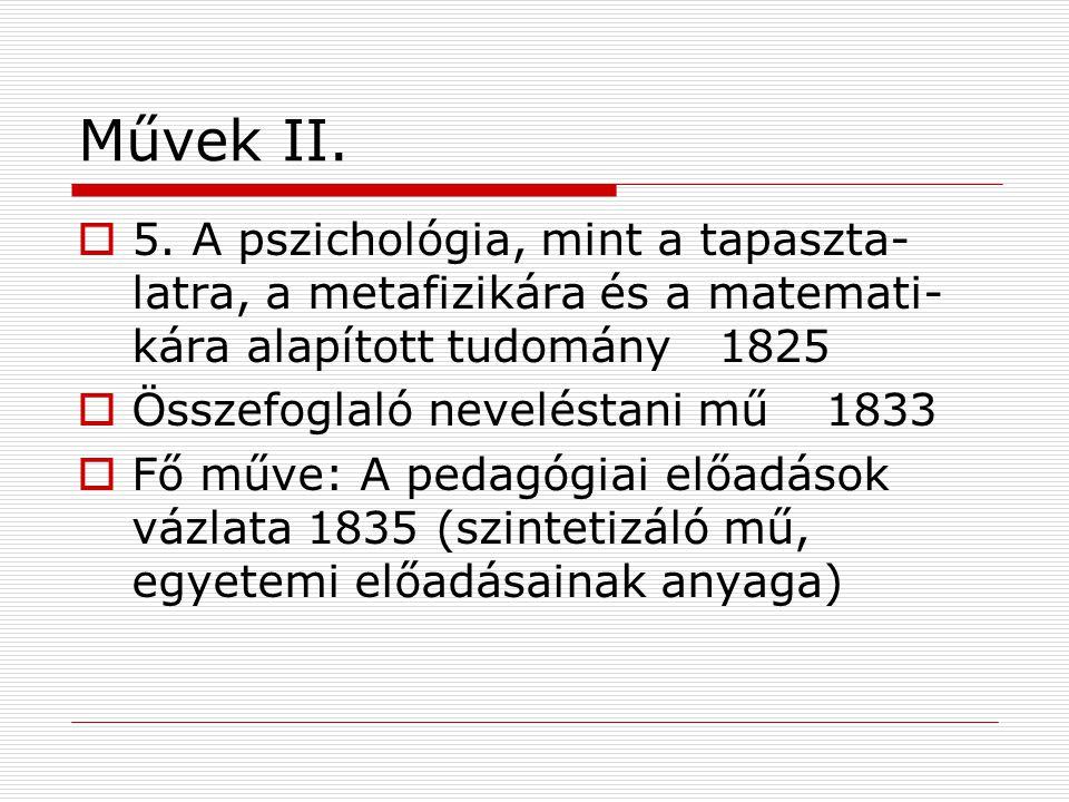 Művek II. 5. A pszichológia, mint a tapaszta-latra, a metafizikára és a matemati- kára alapított tudomány 1825.