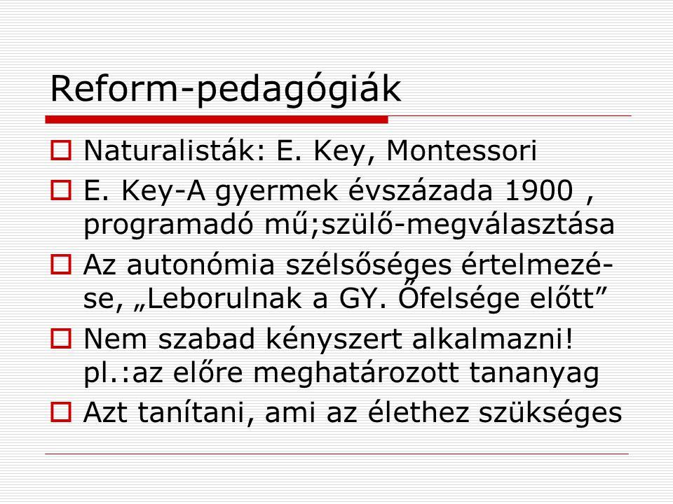 Reform-pedagógiák Naturalisták: E. Key, Montessori