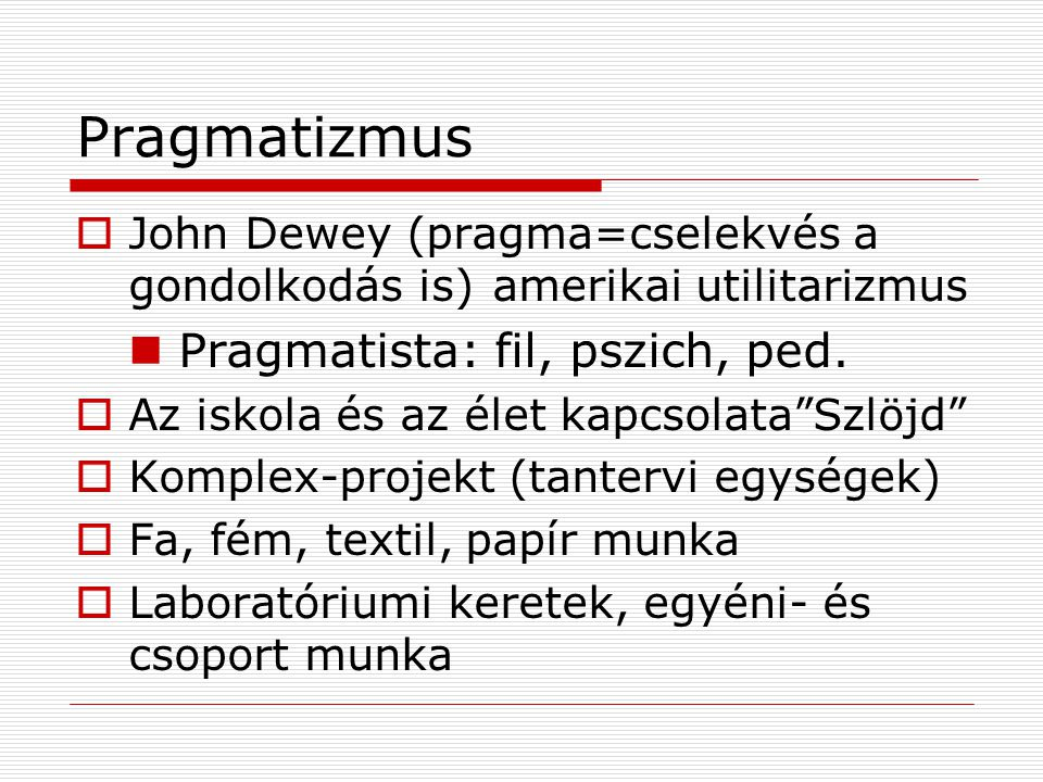 Pragmatizmus Pragmatista: fil, pszich, ped.