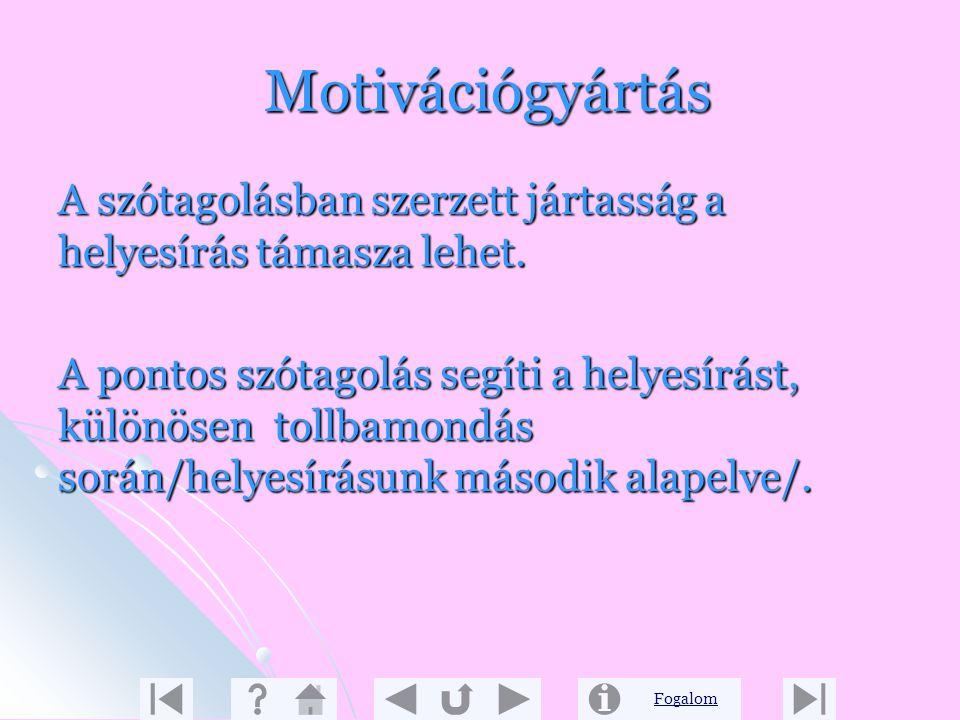 Motivációgyártás A szótagolásban szerzett jártasság a helyesírás támasza lehet.