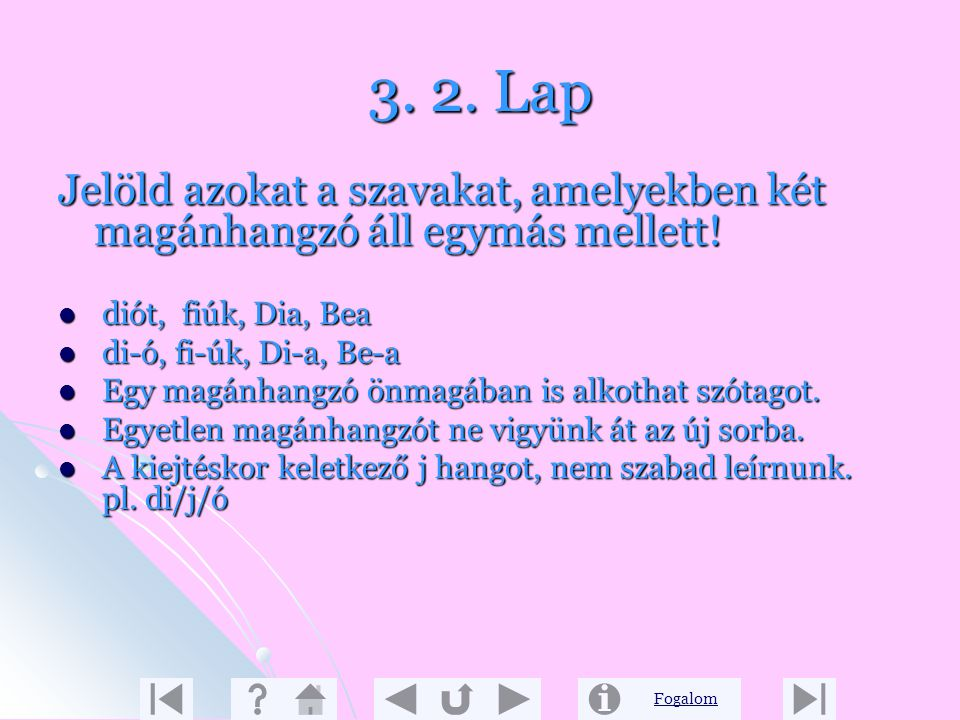 3. 2. Lap Jelöld azokat a szavakat, amelyekben két magánhangzó áll egymás mellett! diót, fiúk, Dia, Bea.