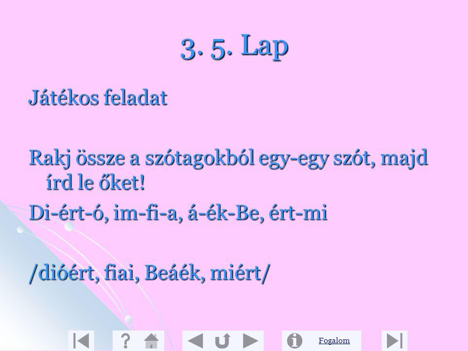 3. 5. Lap Játékos feladat. Rakj össze a szótagokból egy-egy szót, majd írd le őket! Di-ért-ó, im-fi-a, á-ék-Be, ért-mi.