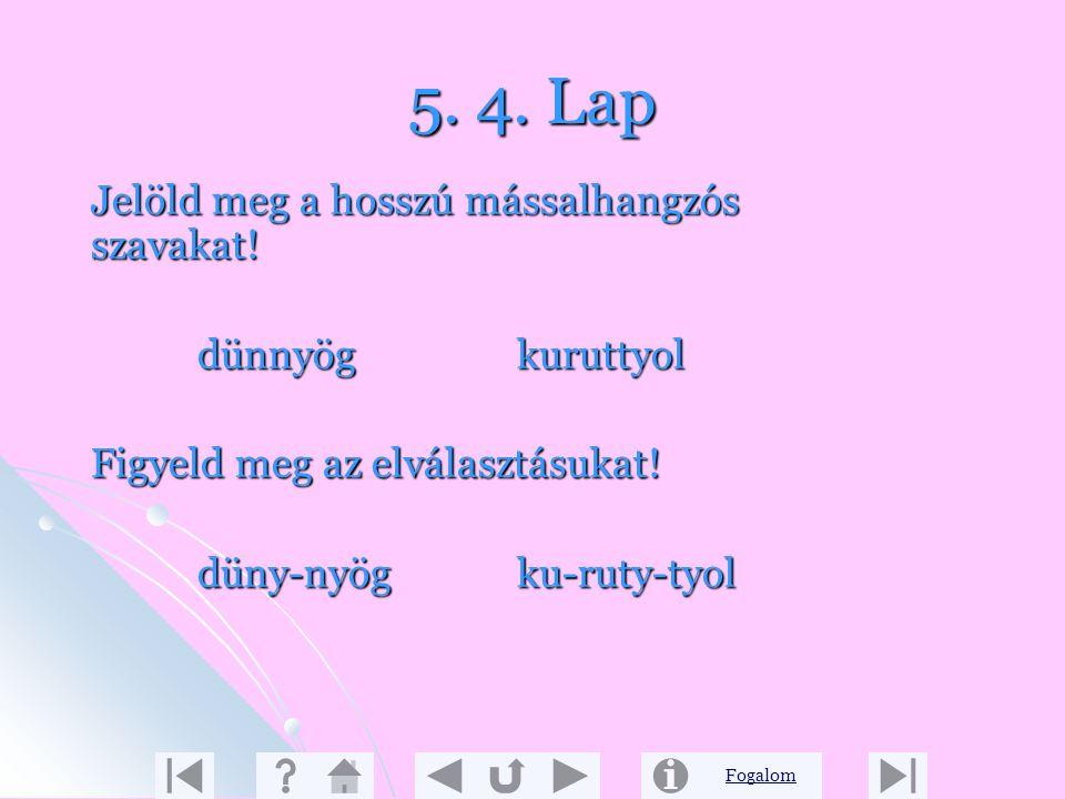 5. 4. Lap Jelöld meg a hosszú mássalhangzós szavakat!