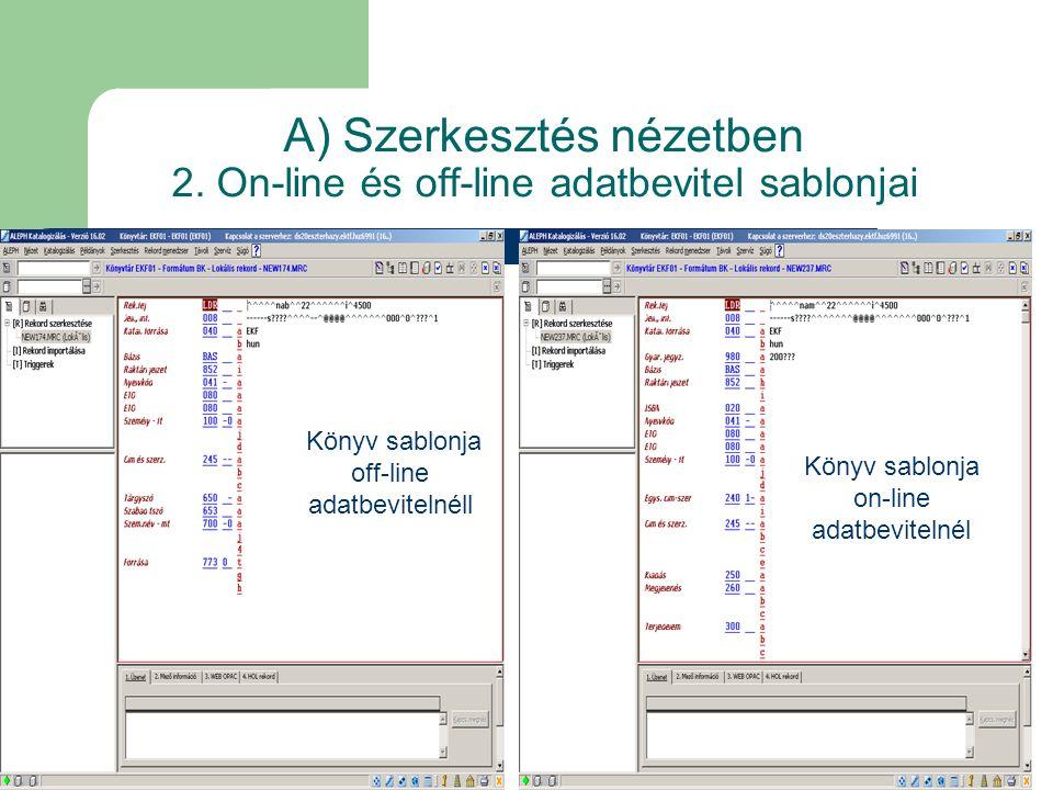 A) Szerkesztés nézetben 2. On-line és off-line adatbevitel sablonjai