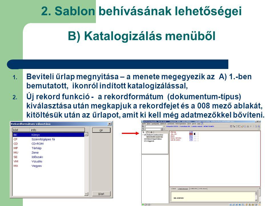 2. Sablon behívásának lehetőségei B) Katalogizálás menüből