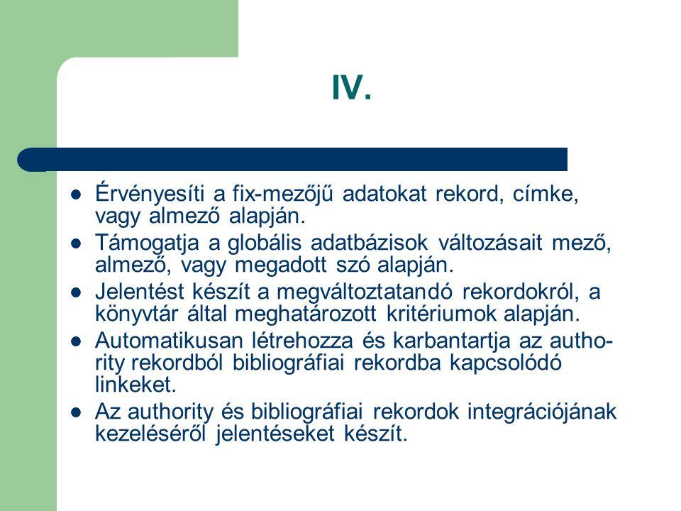 IV. Érvényesíti a fix-mezőjű adatokat rekord, címke, vagy almező alapján.