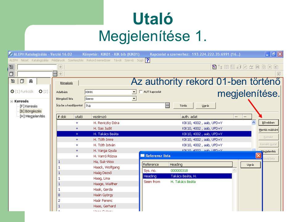 Utaló Megjelenítése 1. Az authority rekord 01-ben történő megjelenítése.
